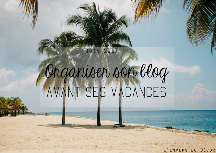 Organiser son blog avant ses vacances