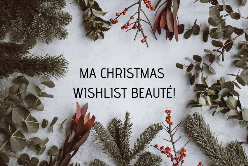 Ma Christmas wishlist beauté
